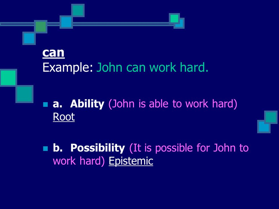 can Example: John can work hard.