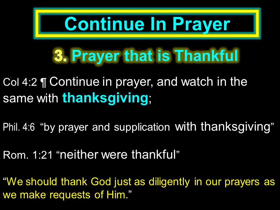 Continue In Prayer Col 4:2 ¶ Continue in prayer, and watch in the same with thanksgiving ; Phil.