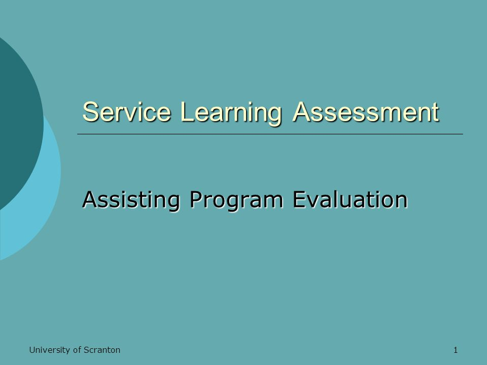 University of Scranton1 Service Learning Assessment Assisting Program Evaluation