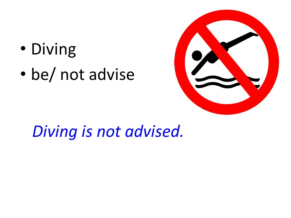 Diving be/ not advise Diving is not advised.