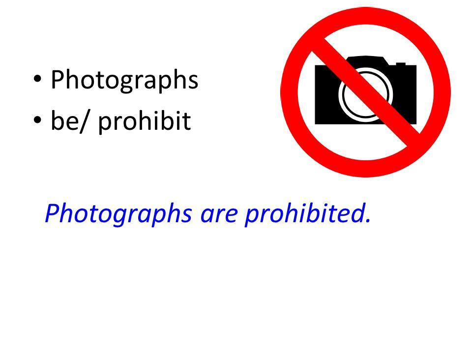 Photographs be/ prohibit Photographs are prohibited.