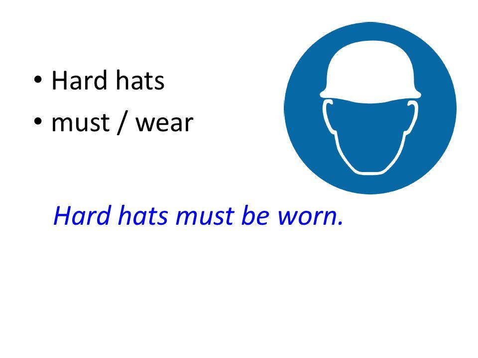 Hard hats must / wear Hard hats must be worn.