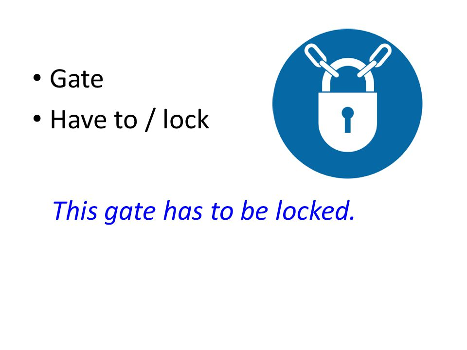 Gate Have to / lock This gate has to be locked.