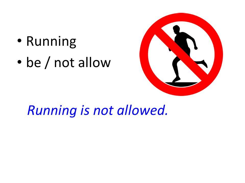 Running be / not allow Running is not allowed.