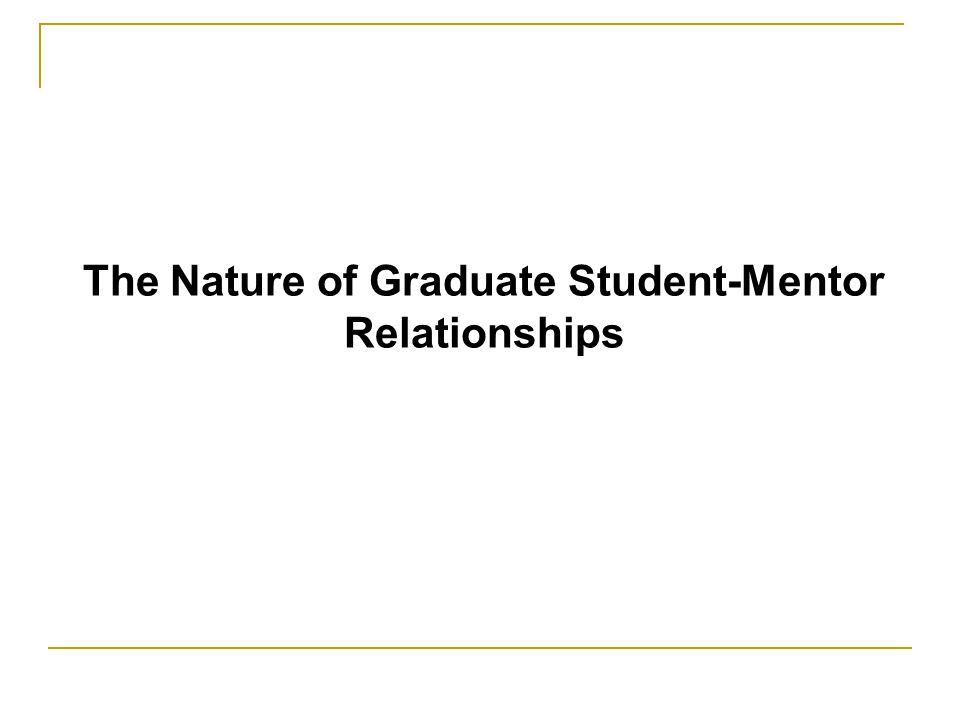 The Nature of Graduate Student-Mentor Relationships
