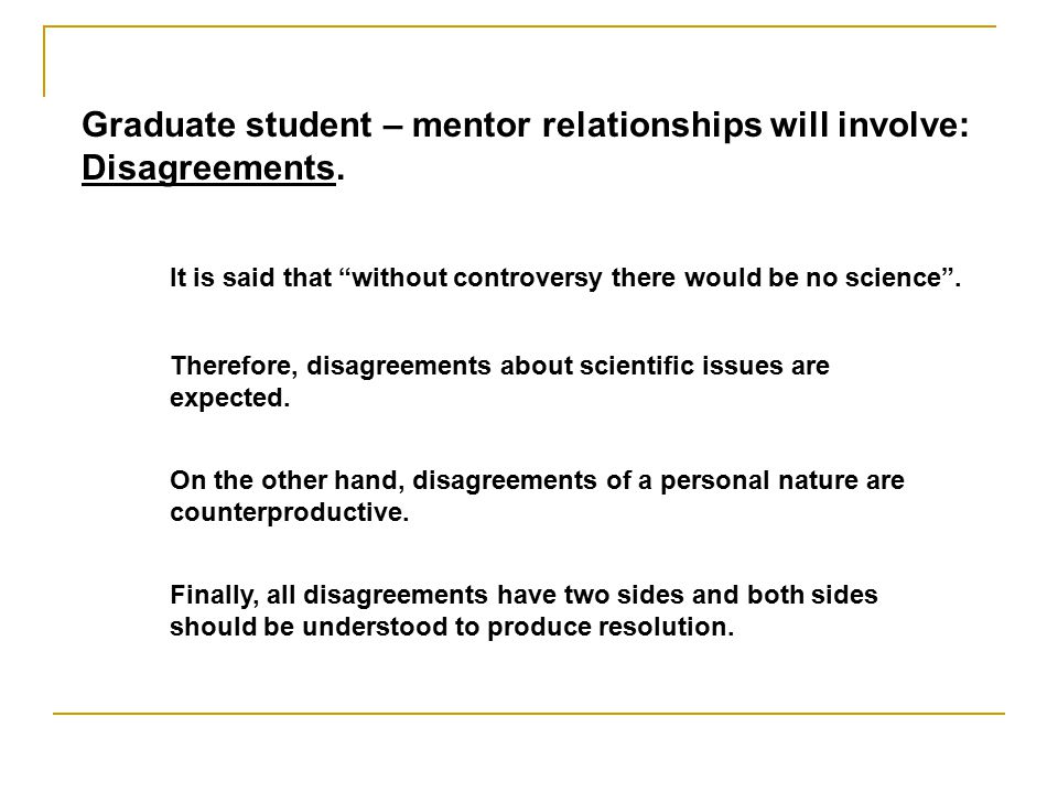 Graduate student – mentor relationships will involve: Disagreements.