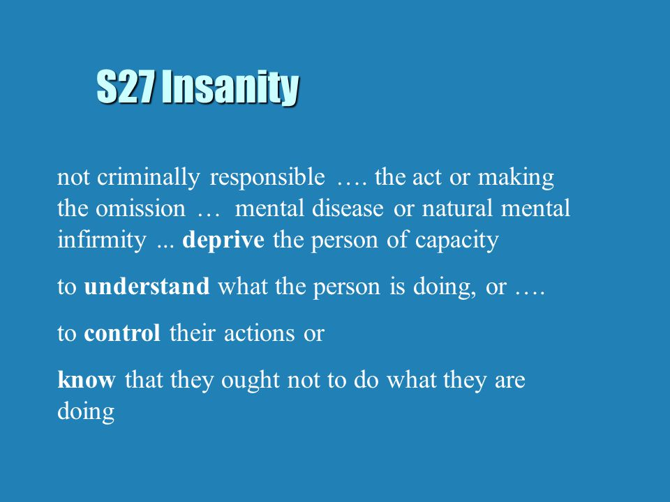 S27 Insanity not criminally responsible ….
