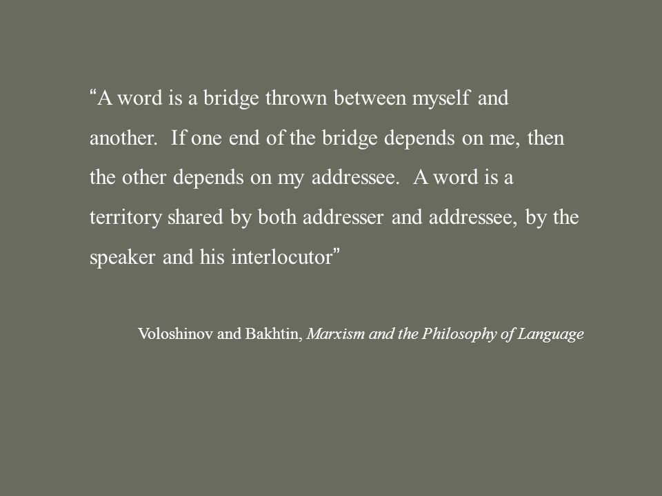 A word is a bridge thrown between myself and another.