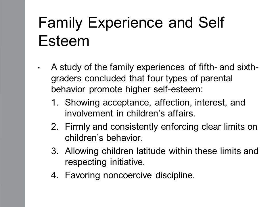 Family Experience and Self Esteem A study of the family experiences of fifth- and sixth- graders concluded that four types of parental behavior promot