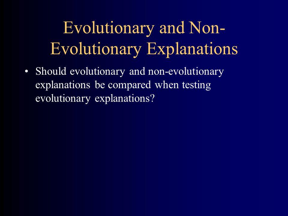 Evolutionary and Non- Evolutionary Explanations Should evolutionary and non-evolutionary explanations be compared when testing evolutionary explanations