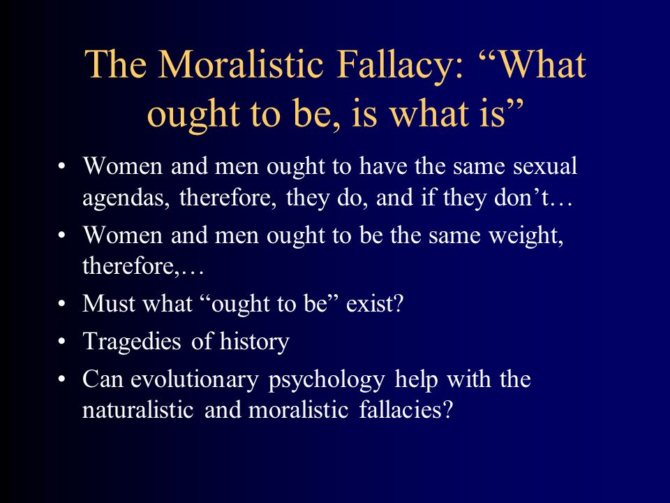 "The Moralistic Fallacy: ""What ought to be, is what is"" Women and men ought to have the same sexual agendas, therefore, they do, and if they don't… Wom"