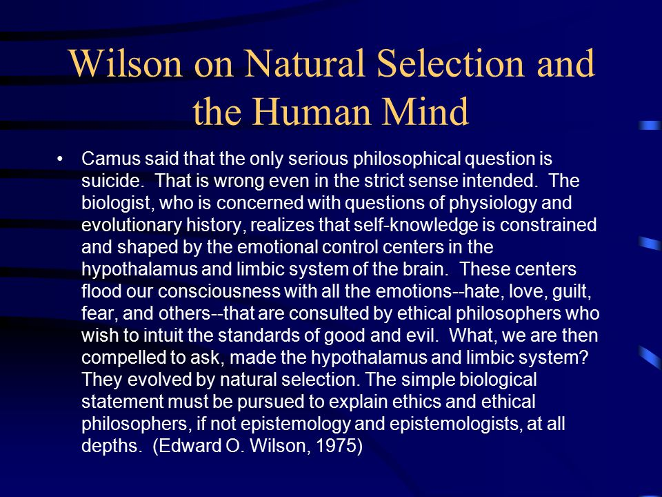 Wilson on Natural Selection and the Human Mind Camus said that the only serious philosophical question is suicide.