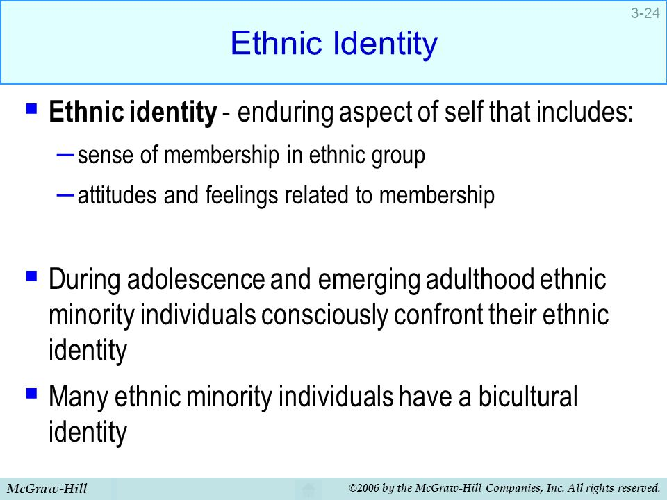 McGraw-Hill ©2006 by the McGraw-Hill Companies, Inc. All rights reserved. 3-24 Ethnic Identity  Ethnic identity - enduring aspect of self that includ