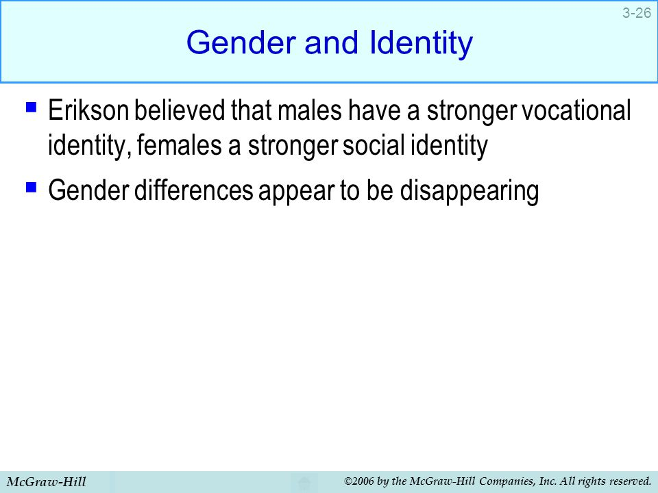 McGraw-Hill ©2006 by the McGraw-Hill Companies, Inc. All rights reserved. 3-26 Gender and Identity  Erikson believed that males have a stronger vocat