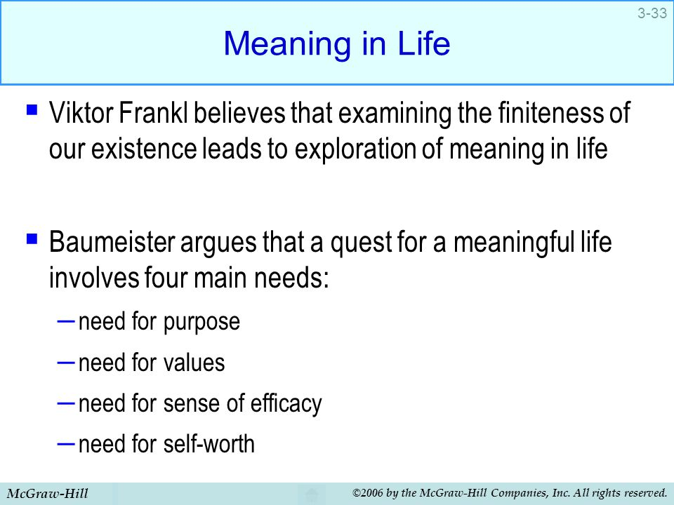 McGraw-Hill ©2006 by the McGraw-Hill Companies, Inc. All rights reserved. 3-33 Meaning in Life  Viktor Frankl believes that examining the finiteness
