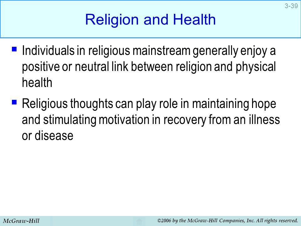 McGraw-Hill ©2006 by the McGraw-Hill Companies, Inc. All rights reserved. 3-39 Religion and Health  Individuals in religious mainstream generally enj