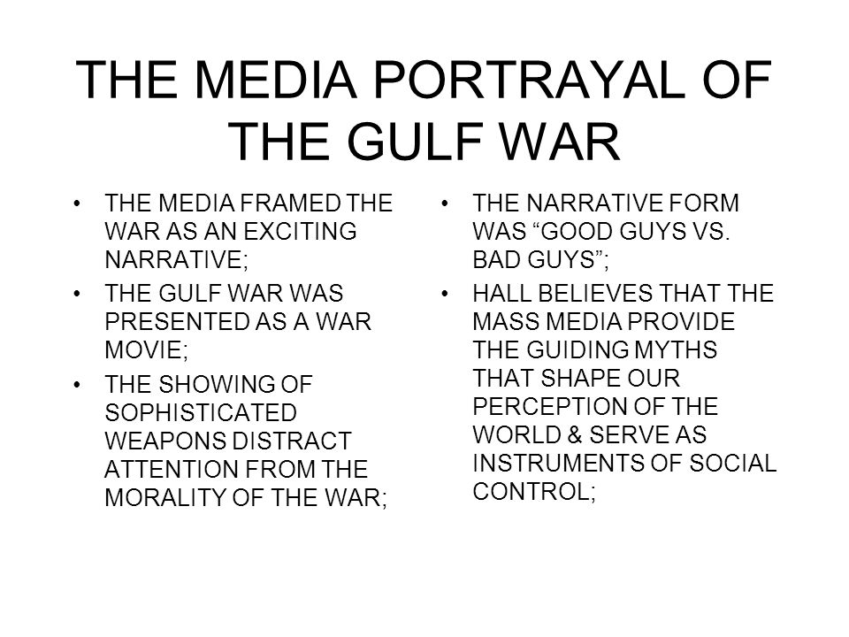 THE MEDIA PORTRAYAL OF THE GULF WAR THE MEDIA FRAMED THE WAR AS AN EXCITING NARRATIVE; THE GULF WAR WAS PRESENTED AS A WAR MOVIE; THE SHOWING OF SOPHI