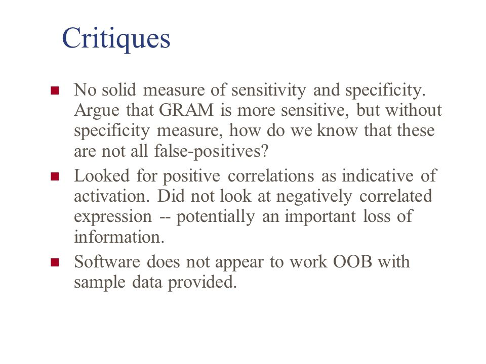 Critiques No solid measure of sensitivity and specificity. Argue that GRAM is more sensitive, but without specificity measure, how do we know that the