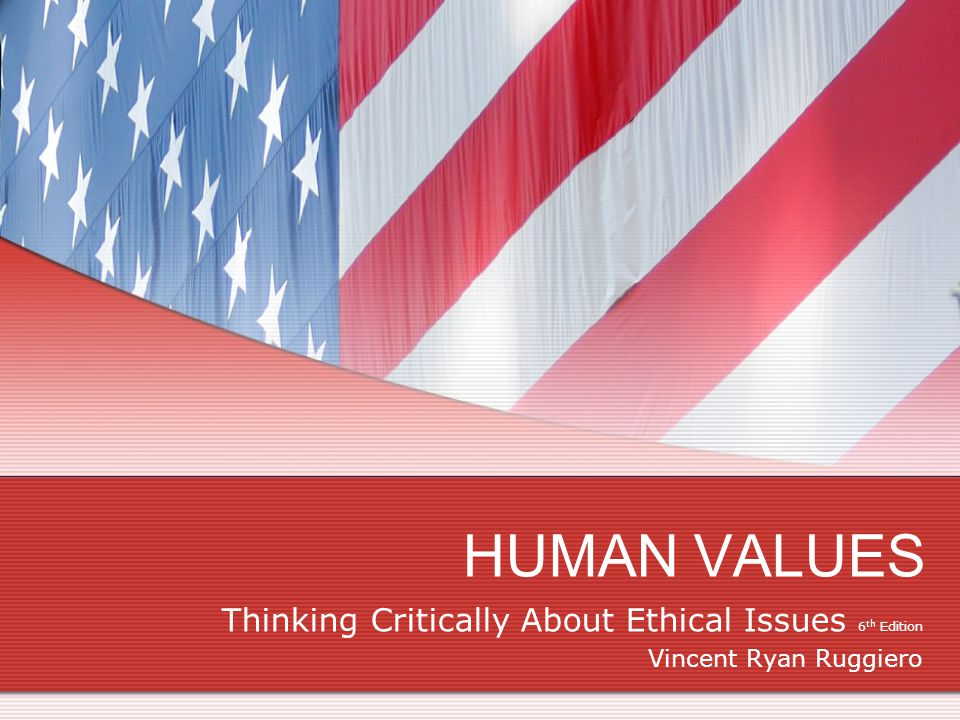 HUMAN VALUES Thinking Critically About Ethical Issues 6 th Edition Vincent Ryan Ruggiero