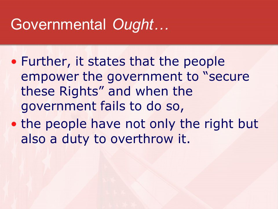 """Governmental Ought… Further, it states that the people empower the government to """"secure these Rights"""" and when the government fails to do so, the peo"""