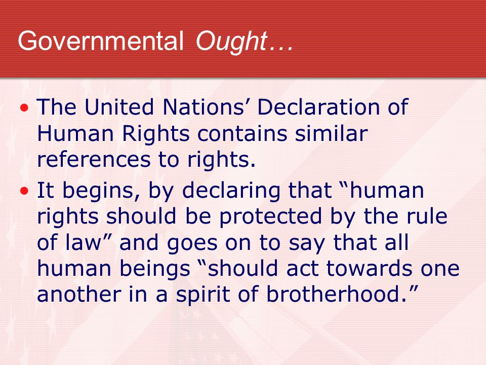 """Governmental Ought… The United Nations' Declaration of Human Rights contains similar references to rights. It begins, by declaring that """"human rights"""