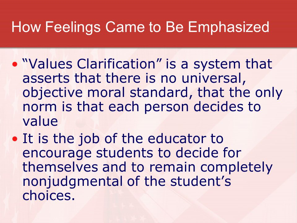 """How Feelings Came to Be Emphasized """"Values Clarification"""" is a system that asserts that there is no universal, objective moral standard, that the only"""