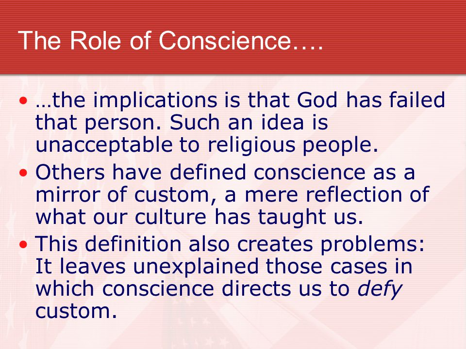 The Role of Conscience…. …the implications is that God has failed that person. Such an idea is unacceptable to religious people. Others have defined c
