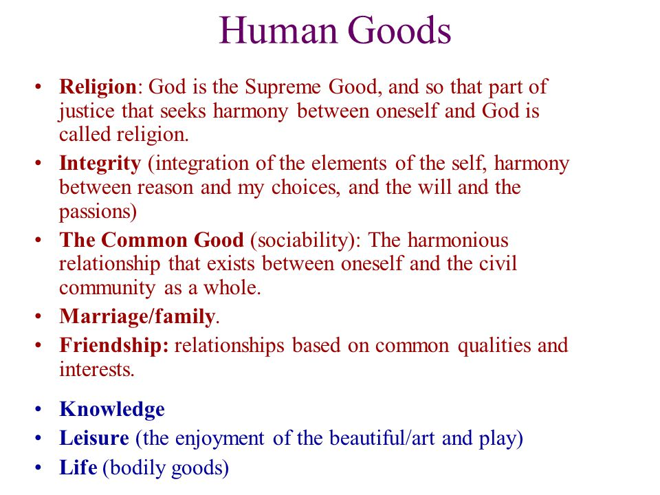 Human Goods Religion: God is the Supreme Good, and so that part of justice that seeks harmony between oneself and God is called religion. Integrity (i