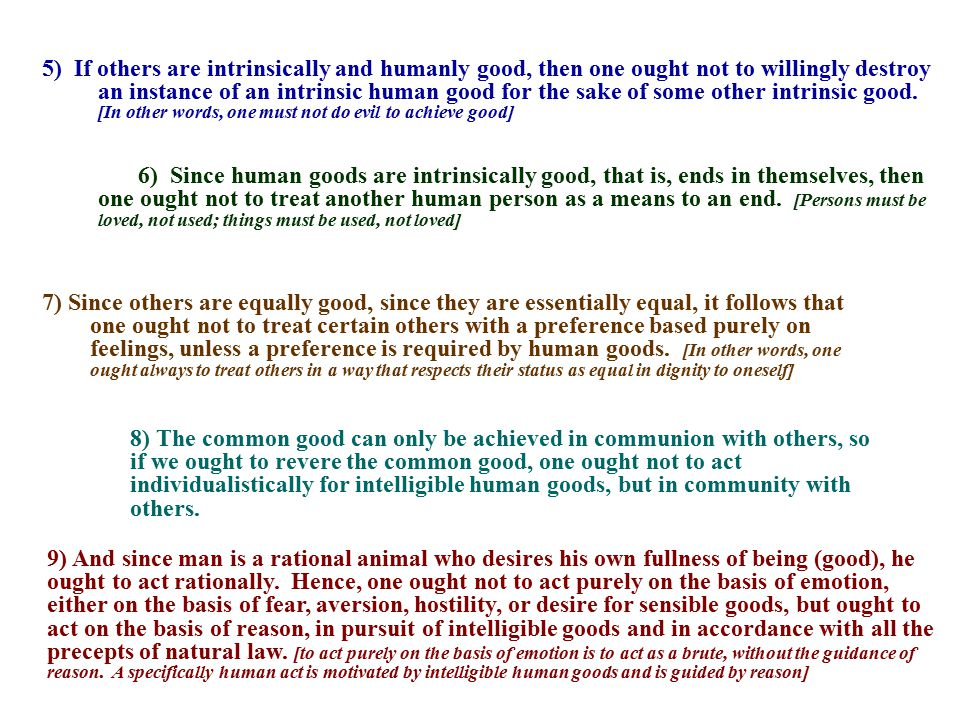 5) If others are intrinsically and humanly good, then one ought not to willingly destroy an instance of an intrinsic human good for the sake of some o