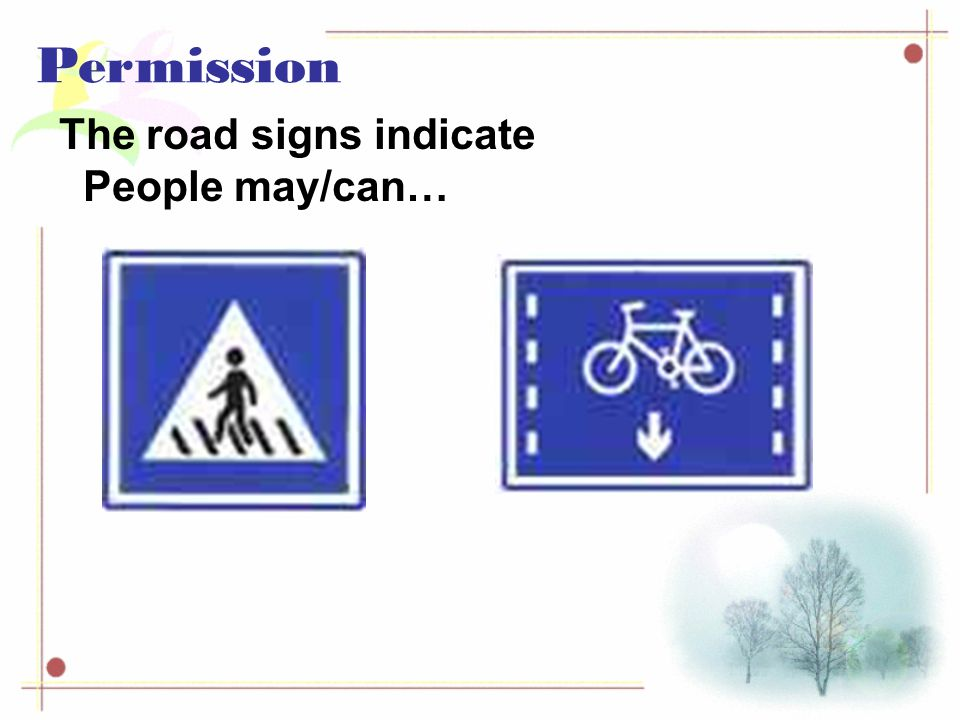 Permission The road signs indicate People may/can…