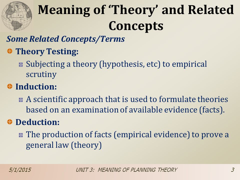 Meaning of 'Theory' and Related Concepts Some Related Concepts/Terms Theory Testing: Subjecting a theory (hypothesis, etc) to empirical scrutiny Induc