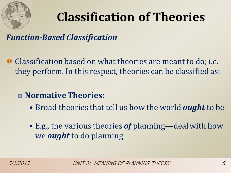 Classification of Theories Function-Based Classification Classification based on what theories are meant to do; i.e. they perform. In this respect, th