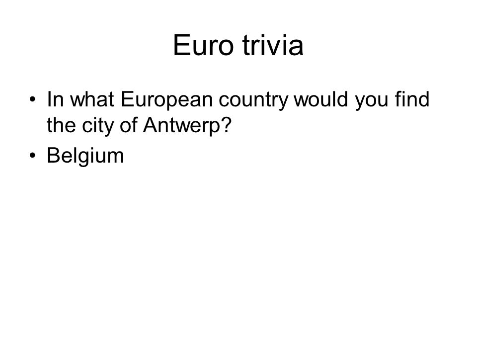 Euro trivia In what European country would you find the city of Antwerp? Belgium