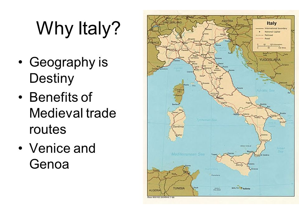 Why Italy? Geography is Destiny Benefits of Medieval trade routes Venice and Genoa