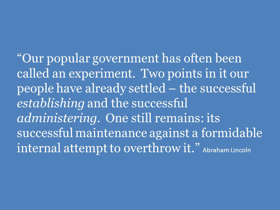 Our popular government has often been called an experiment.