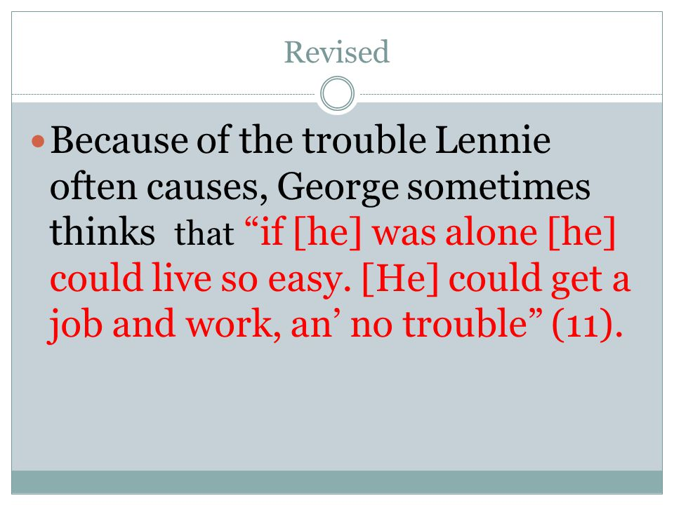 Revised Because of the trouble Lennie often causes, George sometimes thinks that if [he] was alone [he] could live so easy.