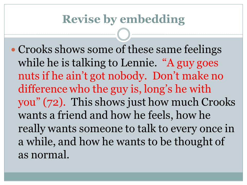 Revise by embedding Crooks shows some of these same feelings while he is talking to Lennie.