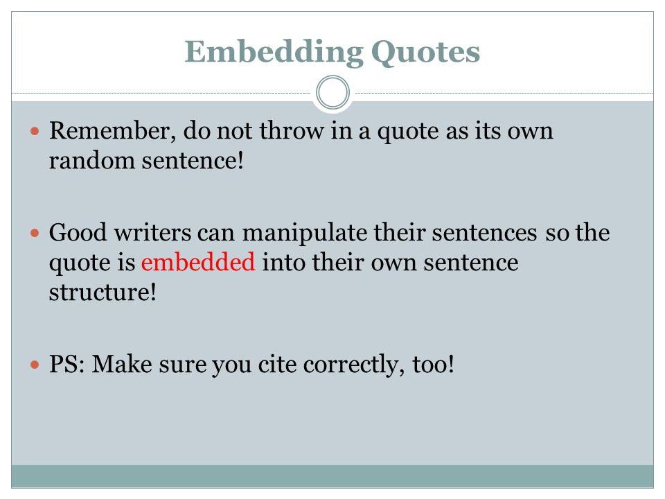 Embedding Quotes Remember, do not throw in a quote as its own random sentence.
