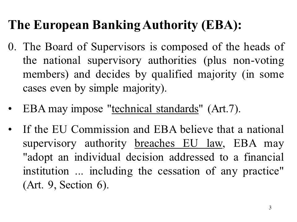 3 The European Banking Authority (EBA): 0.The Board of Supervisors is composed of the heads of the national supervisory authorities (plus non-voting members) and decides by qualified majority (in some cases even by simple majority).