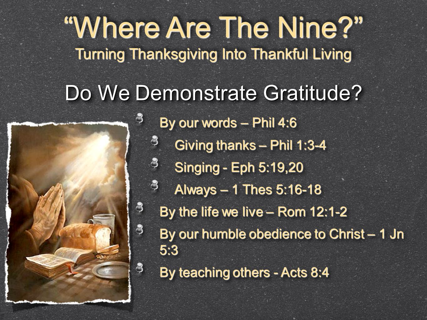 """Where Are The Nine?"" Turning Thanksgiving Into Thankful Living ""Where Are The Nine?"" Turning Thanksgiving Into Thankful Living Do We Demonstrate Grat"