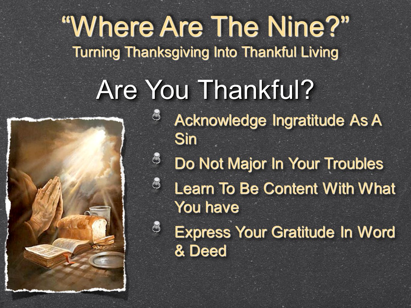"""Where Are The Nine?"" Turning Thanksgiving Into Thankful Living ""Where Are The Nine?"" Turning Thanksgiving Into Thankful Living Are You Thankful? Ackn"