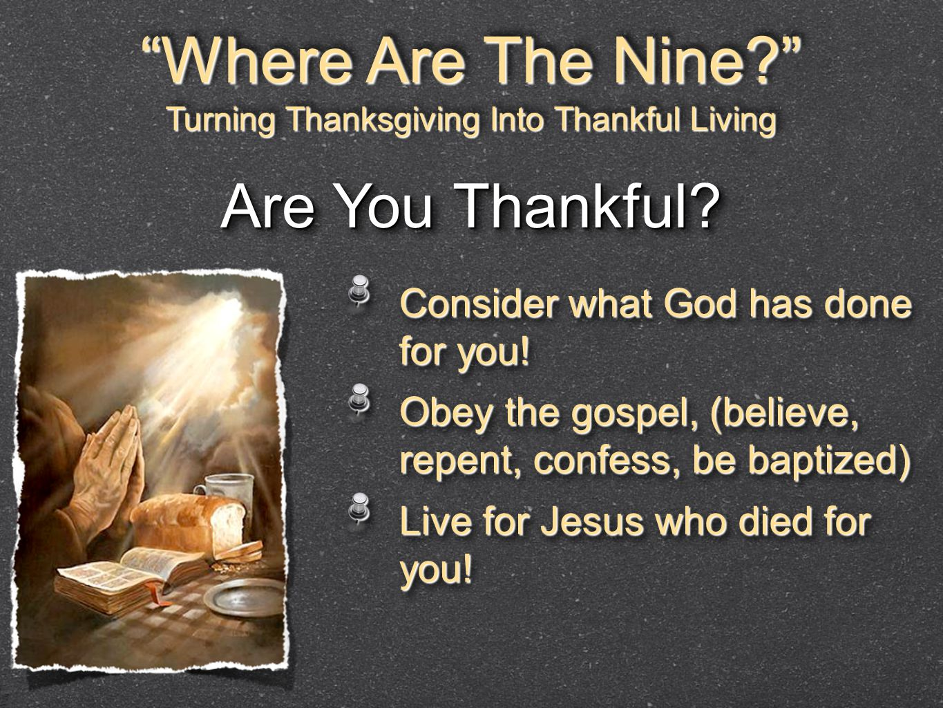 """Where Are The Nine?"" Turning Thanksgiving Into Thankful Living ""Where Are The Nine?"" Turning Thanksgiving Into Thankful Living Are You Thankful? Cons"