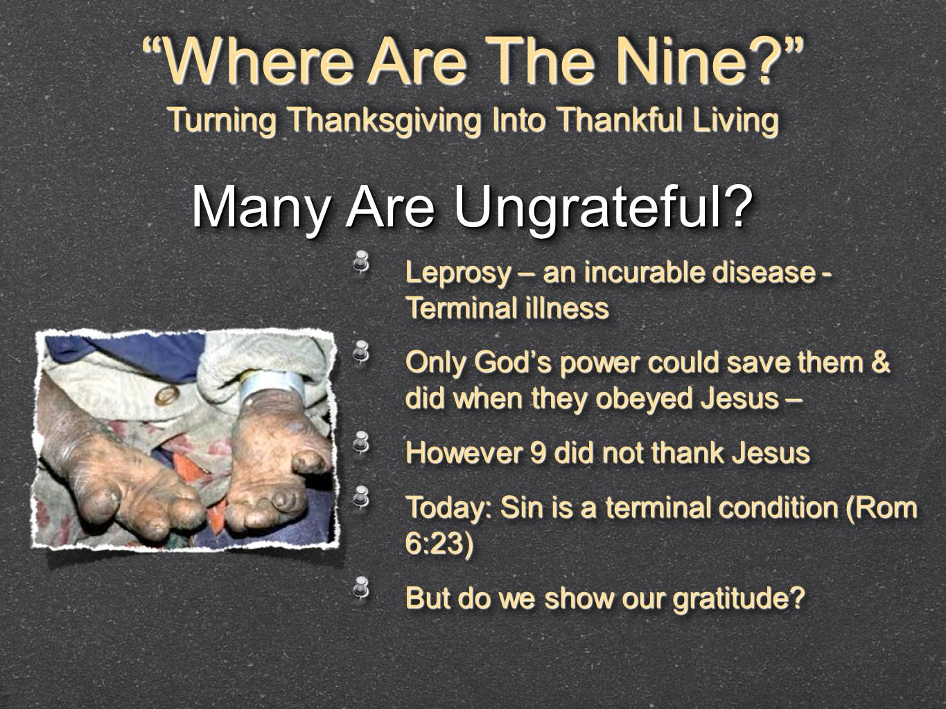 """Where Are The Nine?"" Turning Thanksgiving Into Thankful Living ""Where Are The Nine?"" Turning Thanksgiving Into Thankful Living Many Are Ungrateful? L"