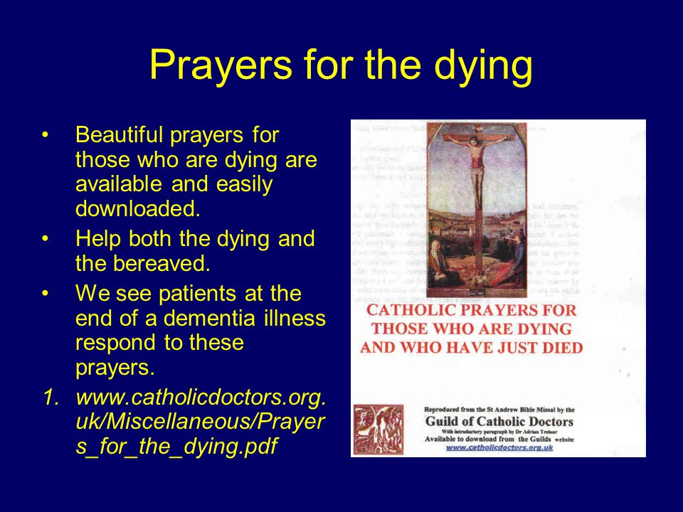 Prayers for the dying Beautiful prayers for those who are dying are available and easily downloaded.
