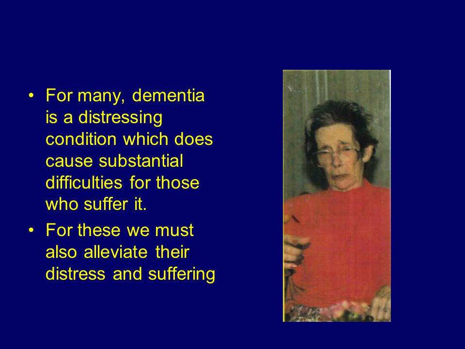 Living well with dementia Good quality life with maintained ability to socialise and also the ongoing reality of a two way relationship between patient and family exists.