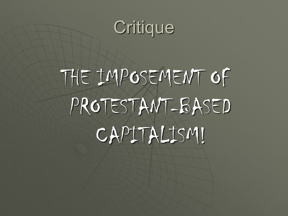 Critique THE IMPOSEMENT OF PROTESTANT-BASED CAPITALISM!