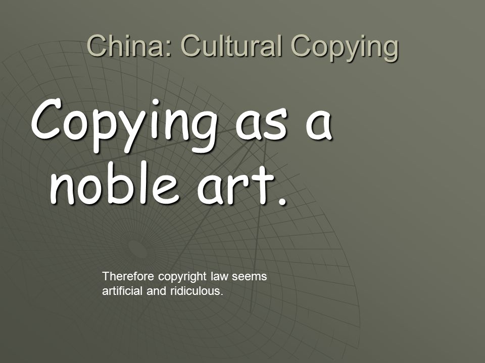 China: Cultural Copying Copying as a noble art.