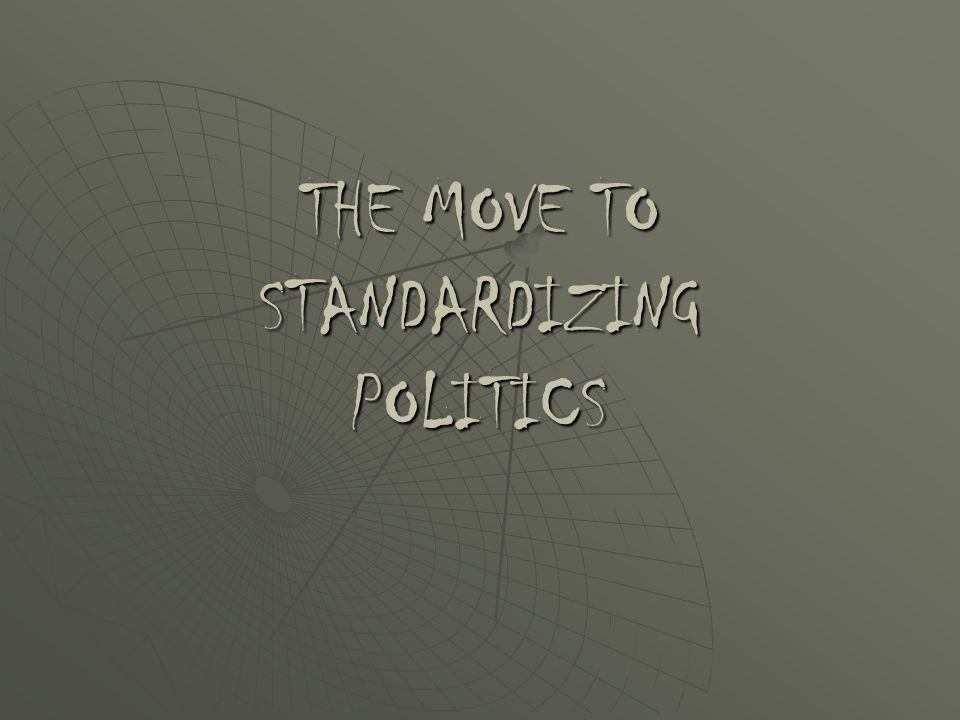 THE MOVE TO STANDARDIZING POLITICS