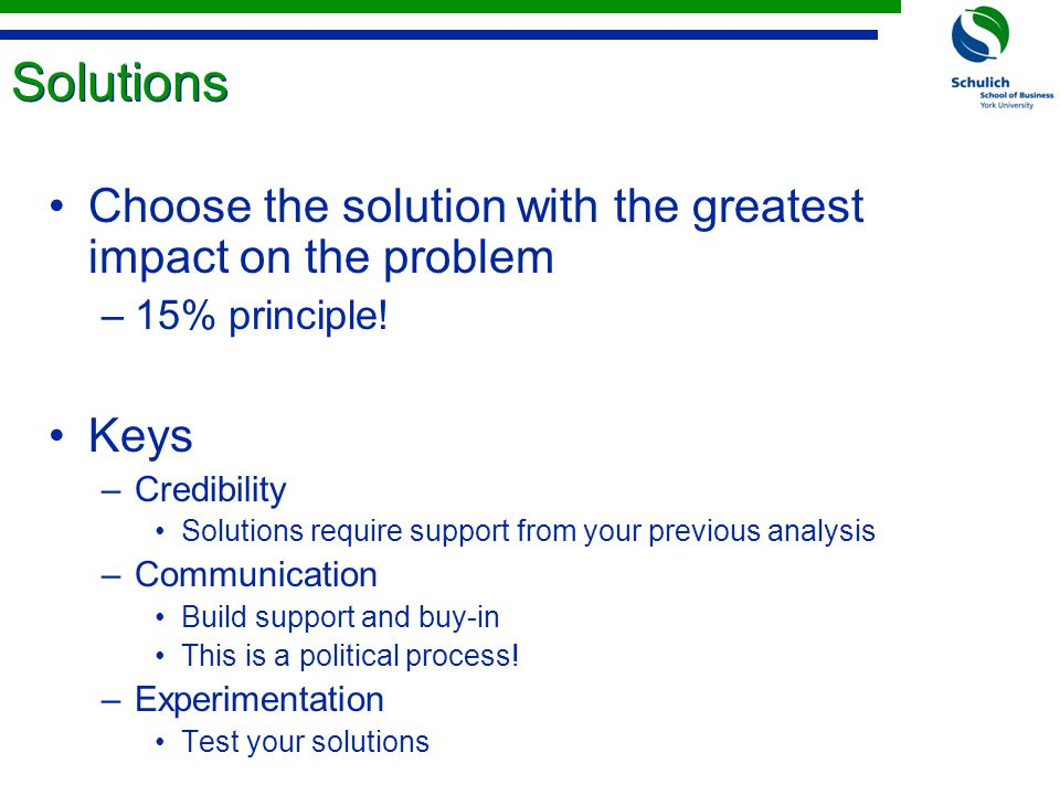 Solutions Choose the solution with the greatest impact on the problem –15% principle.