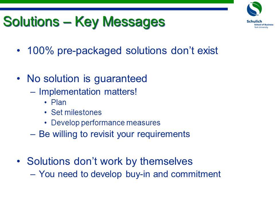 Solutions – Key Messages 100% pre-packaged solutions don't exist No solution is guaranteed –Implementation matters.